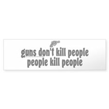 """Guns don't kill people..."" Bumper Bumper Sticker"