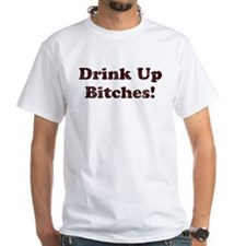 Drink Up Bitches! Shirt