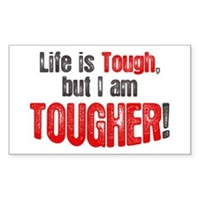 Life is tough but i am tougher Rectangle Decal