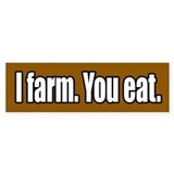 I Farm You Eat Bumper Bumper Sticker