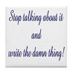 Stop talking - write! Tile Coaster