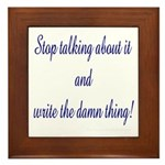 Stop talking - write! Framed Tile