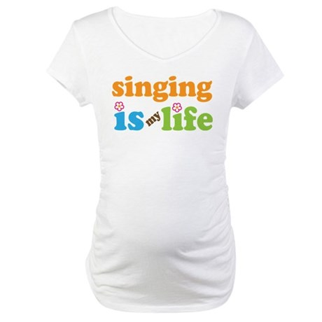 Singing is my Life Maternity T-Shirt