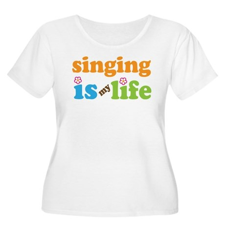 Singing is my Life Women's Plus Size Scoop Neck T-