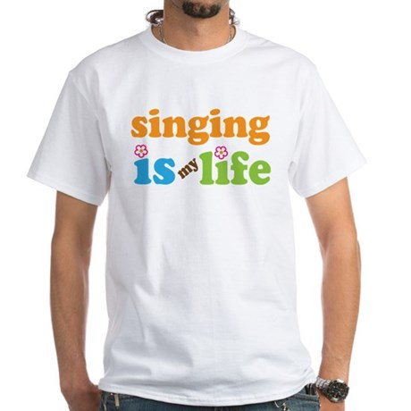 Singing is my Life White T-Shirt