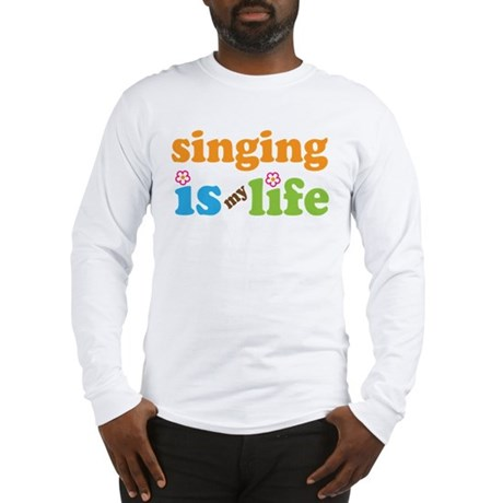 Singing is my Life Long Sleeve T-Shirt