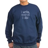 I Write, Therefore.... Sweatshirt