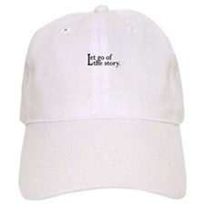 Let Go Of The Story Baseball Cap