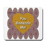 You Bedazzle Me Mousepad