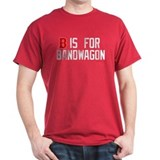 B is for Bandwagon T-Shirt