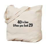 40 Is Fine When You Look 29 Tote Bag