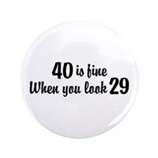 "40 Is Fine When You Look 29 3.5"" Button"
