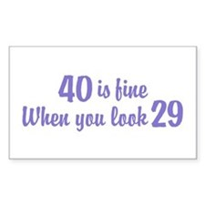 40 Is Fine When You Look 29 Rectangle Decal