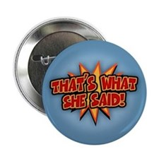 "That's What She Said!!! 2.25"" Button (10 pack)"