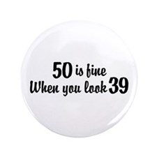 "50 Is Fine When You Look 39 3.5"" Button"