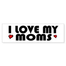 I Love My Moms Bumper Bumper Sticker