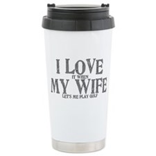 I love my wife golf funny Ceramic Travel Mug