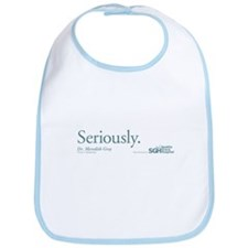 Seriously. - Grey's Anatomy Quote Bib