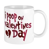 I Poop On Valentine's Day Mug