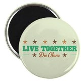 Live Together Die Alone Magnet
