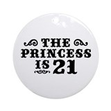 The Princess is 21 Ornament (Round)