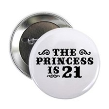 "The Princess is 21 2.25"" Button"