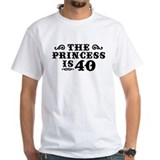 The Princess is 40 Shirt
