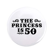 "The Princess is 50 3.5"" Button"