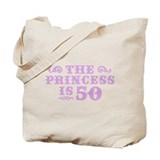 The Princess is 50 Tote Bag