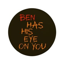 "Ben Had His Eye on You 3.5"" Button"