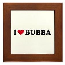 I LOVE BUBBA ~ Framed Tile
