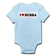 I LOVE BUBBA ~  Infant Creeper