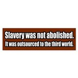 Slavery was Outsourced Bumper Bumper Sticker