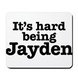 It's hard being Jayden Mousepad
