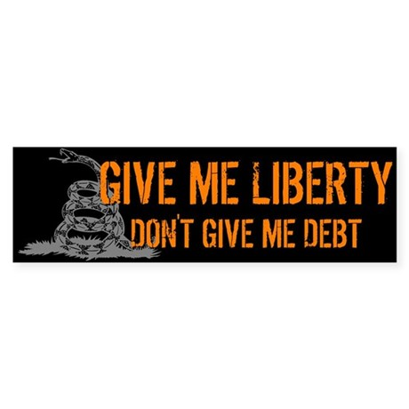 Don't Give Me Debt Bumper Sticker