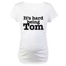 It's hard being Tom Shirt
