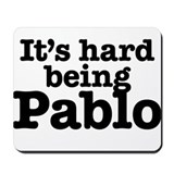 It's hard being Pablo Mousepad