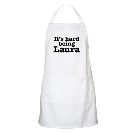 It's hard being Laura Apron
