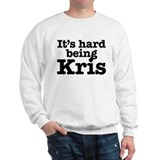 It's hard being Kris Sweatshirt