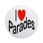 I Love Parades Ornament (Round)
