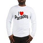 I Love Parades Long Sleeve T-Shirt