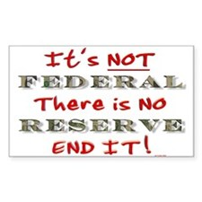 IT'S NOT FEDERAL THERE IS NO Rectangle Sticker 50