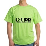108:00 - I'll Take The First Shift T-Shirt