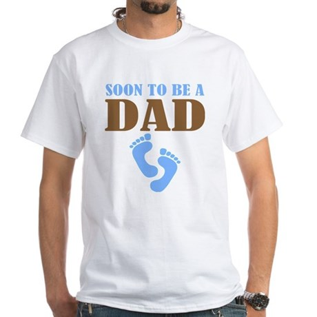 Soon To Be A Dad White T-Shirt