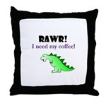 RAWR! I need my coffee! Throw Pillow
