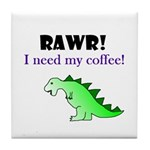 RAWR! I need my coffee! Tile Coaster