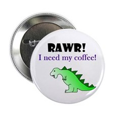 "RAWR! I need my coffee! 2.25"" Button (100 pack)"
