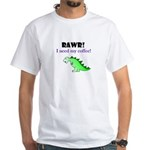 RAWR! I need my coffee! White T-Shirt