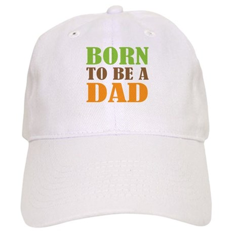 Born To Be A Dad Cap
