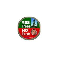 """Yes Trees. No Bush."" Mini Button"